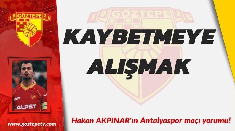 Hakan Akpınar'ın, Göztepe'miz-Antalyaspor maçı yorumları